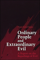 Ordinary people and extraordinary evil : a report on the beguilings of evil