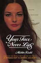 Your face never lies : an introduction to oriental diagnosis