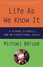 Life as we know it : a father, a family, and an exceptional child