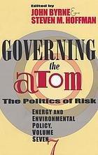 Governing the atom : the politics of risk