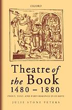 Theatre of the book, 1480-1880 : print, text, and performance in Europe