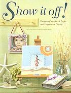 Show it off! : designing scrapbook pages and projects for display