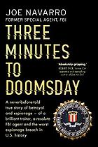 Three minutes to doomsday : an agent, a traitor, and the worst espionage breach in US history