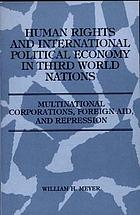 Human rights and international political economy in third world nations World Nations : multinational corporations, foreign aid, and repression.