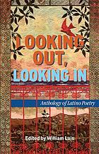 Looking out, looking in : anthology of Latino poetry.