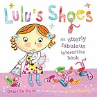 Lulu's shoes : an utterly fabulous interactive book