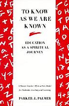 To know as we are known : education as a spiritual journey