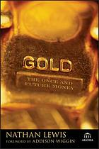 Gold : the once and future money