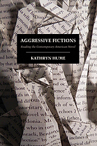 Aggressive fictions : reading the contemporary American novel