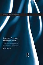 River and goddess worship in India : changing perceptions and manifestations of Sarasvati.