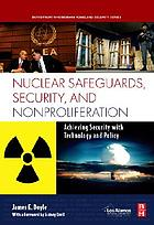 Nuclear safeguards, security, and nonproliferation : achieving security with technology and policy