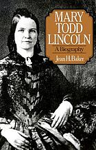 Mary Todd Lincoln : a biography