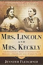 Mrs. Lincoln and Mrs. Keckly : the remarkable story of the friendship between a first lady and a former slave