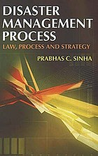 Disaster management process : law, policy and strategy