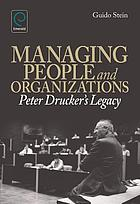Managing people and organizations : Peter Drucker's legacy