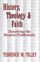 History, theology, and faith : dissolving the modern problematic