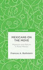 Mexicans on the move : migration and return in rural Mexico