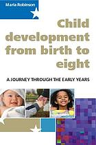 Child development 0-8 : a journey through the early years