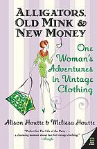 Alligators, old mink & new money : one woman's adventures in vintage clothing