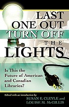 Last one out turn off the lights : is this the future of American and Canadian Libraries?