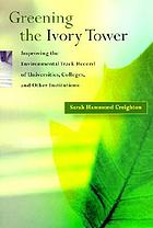 Greening the ivory tower : improving the environmental track record of universitities, colleges and other institutions
