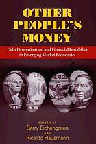 Other people's money : debt denomination and financial instability in emerging market economies