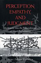 Perception, empathy, and judgment : an inquiry into the preconditions of moral performance