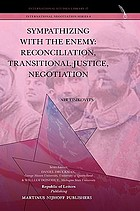 Sympathizing with the enemy : reconciliation, transitional justice, negotiation