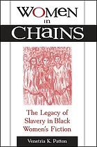 Women in chains : the legacy of slavery in Black women's fiction