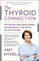 The thyroid connection : why you feel tired, brain-fogged, and overweight -- and how to get your life back