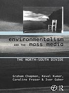 Environmentalism and the mass media : the North--South divide