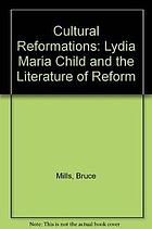 Cultural reformations : Lydia Maria Child and the literature of reform