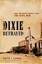 Dixie betrayed : how the South really lost the Civil War