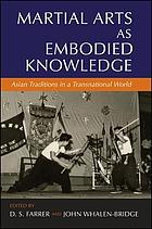 Martial arts as embodied knowledge : Asian traditions in a transnational world