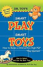 Dr. Toy's smart play smart toys : how to raise a child with a high PQ/play quotient