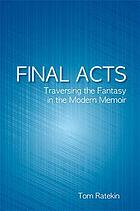 Final acts : traversing the fantasy in the modern memoir