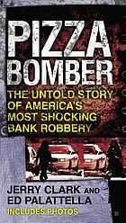 Pizza bomber : the untold story of America's most shocking bank robbery