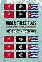 Under three flags : anarchism and the anti-colonial imagination