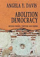 Abolition democracy : beyond empire, prisons, and torture