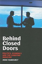 Behind closed doors : politics, scandals and the lobbying industry