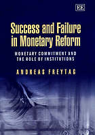 Success and failure in monetary reform : monetary commitment and the role of institutions