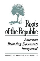 Roots of the Republic : American founding documents interpreted