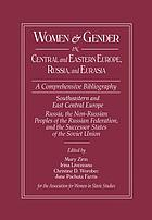 Women & gender in Central and Eastern Europe, Russia, and Eurasia : a comprehensive bibliography