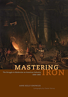 Mastering iron : the struggle to modernize an American industry, 1800-1868