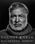 Yousuf Karsh : regarding heroes