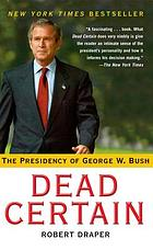 Dead certain : the presidency of George W. Bush