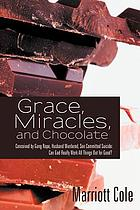 Grace, miracles, and chocolate : conceived by gang rape, husband murdered, son committed suicide: can God really work all things out for good?