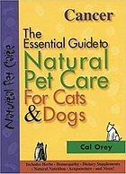 The essential guide to natural pet care. Cancer