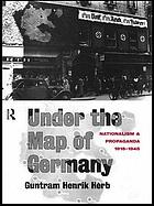Under the map of Germany : nationalism and propaganda, 1918-1945