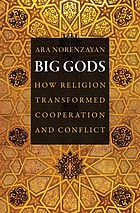 Big gods : how religion transformed cooperation and conflict
